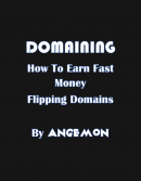 Domaining - How To Earn Fast Money Flipping Domains